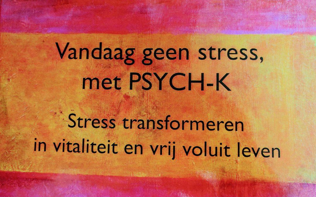 Vandaag geen stress, met PSYCH-K